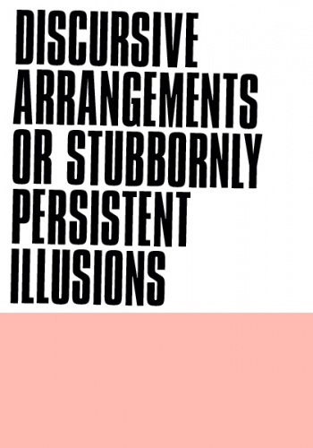 Arrangements Or Stubbornly Persistent Illusions curated by Timothy Hull & Lumi Tan